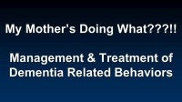 Management and Treatment of Dementia-Related Behaviors (Rx = .75 hr.)