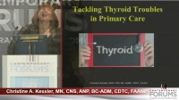 Tackling Thyroid Troubles in Primary Care (Rx = .5 hr.)