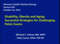 #24 Disability, Obesity and Aging: Successful Strategies for Challenging Pelvic Exams (Rx = .25 hr.)