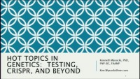 #22 Hot Topics in Genetics:  Testing, CRISPR, and Beyond  (Rx = .25 hr.)