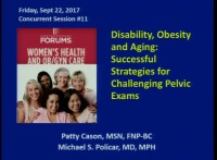 #11 Disability, Obesity and Aging: Successful Strategies for Challenging Pelvic Exams (Rx = .25 hr.)