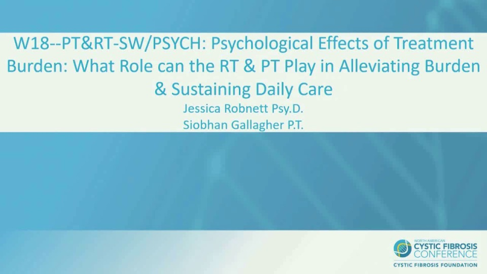 W18--PT&RT-SW/PSYCH: Psychological Effects of Treatment Burden: What Role can the RT & PT Play in Alleviating Burden & Sustaining Daily Care