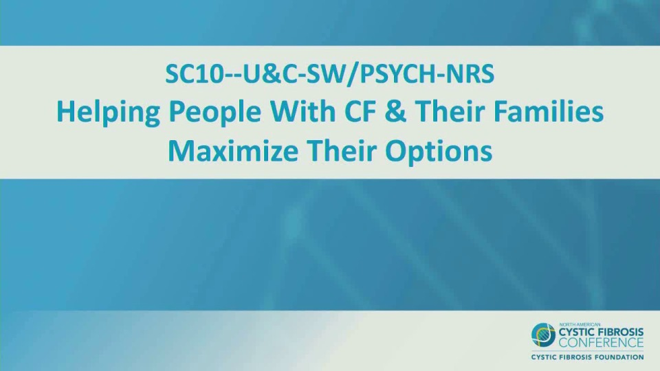 SC10--U&C-SW/PSYCH-NRS: Helping People With CF & Their Families Maximize Their Options