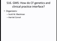 S16: GMS:  How Do CF Genetics & Clinical Practice Interface?