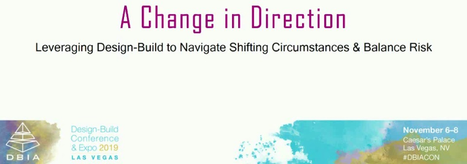 Change in Direction: Leveraging Design-Build to Navigate Shifting Circumstances and Balance Risk