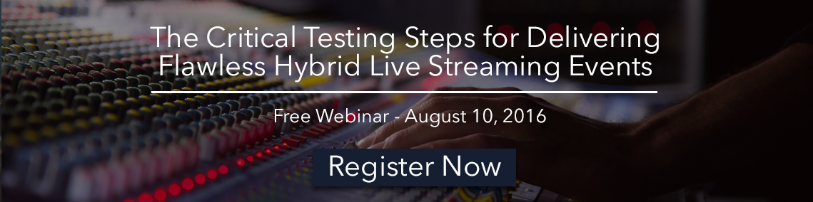 The Critical Testing Steps for Delivering Flawless Hybrid Live Streaming Events