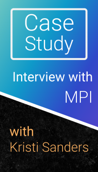 Case Study: Interview with Kristi Sanders of MPI