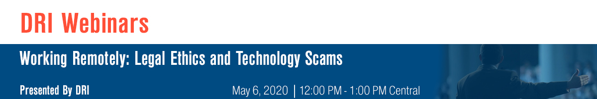 Working Remotely: Legal Ethics and Technology Scams