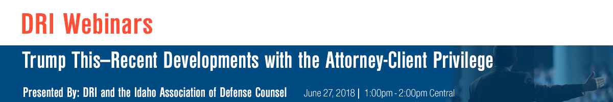 Trump This—Recent Developments with the Attorney-Client Privilege