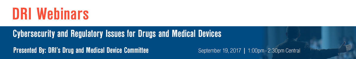 Cybersecurity and Regulatory Issues for Drugs and Medical Devices