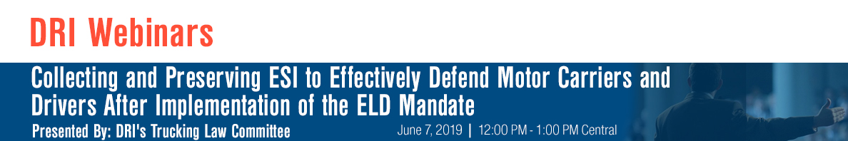 Collecting and Preserving ESI to Effectively Defend Motor Carriers and Drivers After Implementation of the ELD Mandate