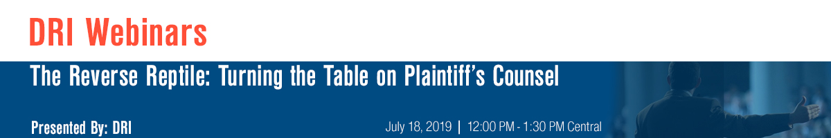The Reverse Reptile: Turning the Table on Plaintiff's Counsel (Replay)