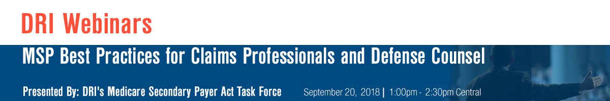 MSP Best Practices for Claims Professionals and Defense Counsel