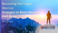 Becoming the Happy Warrior: Strategies to Boost Attorney Wellbeing