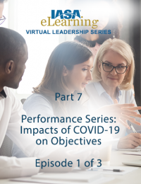IASA Virtual Leadership Series - Part 7: Performance - #1 of 3: Impacts of COVID-19 on Objectives