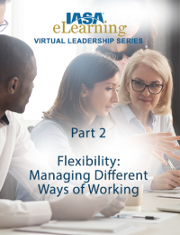 IASA Virtual Leadership Series: Part 2 - Flexibility: Managing Different Ways of Working