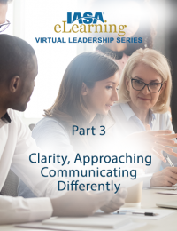 IASA Virtual Leadership Series - Part 3: Clarity, Approaching Communicating Differently