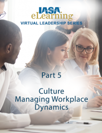IASA Virtual Leadership Series - Part 5: Culture - Managing Workplace Dynamics