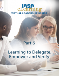 IASA Virtual Leadership Series - Part 6: Learning to Delegate, Empower and Verify