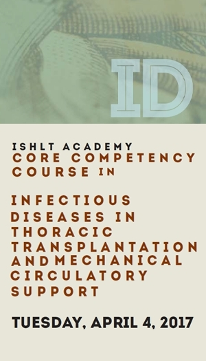 2017 ISHLT Academy: Core Competencies in Infectious Diseases in Thoracic Transplantation and Mechanical Circulatory Support