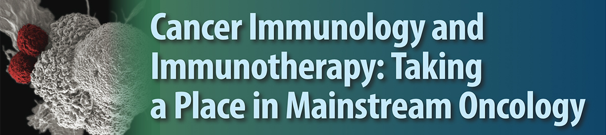 Cancer Immunology and Immunotherapy: Taking a Place in Mainstream Oncology