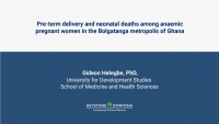 Pre-term delivery and neonatal deaths among anaemic pregnant women in the Bolgatanga metropolis of Ghana