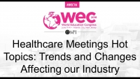 Healthcare Meetings Hot Topics: Trends and Changes Affecting our Industry