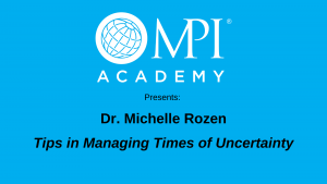 Tips in Managing Times of Uncertainty with Dr. Michelle Rozen