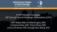 ACMT Medical Toxicology: 19th Annual Clinical Pathologic Competition (CPC)