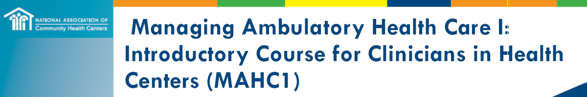 2019 Managing Ambulatory Health Care I: Introductory Course for Clinicians in Health Centers (MAHC1)
