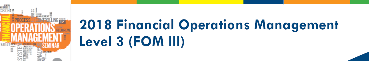 2018 Financial Operations Management Seminar- Level III (FOM III)
