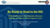 Be Ready to Head to the Hill: 2019 Health Center Policy Agenda, Advocacy Strategy, and How to Move Congress to ACT!