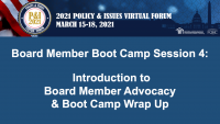 Board Member Boot Camp (Session 4):  Introduction to Board Member Advocacy and Boot Camp Wrap Up - **Separate Registration Required**