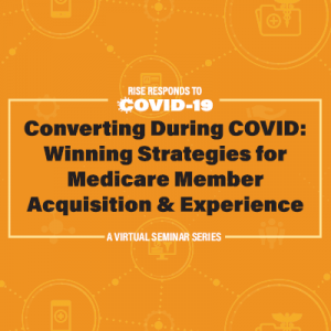 Converting During Covid-19: Winning Strategies for Medicare Member Acquisition and Experience