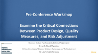 Pre-Conference Workshop-Examine the Critical Connections Between Product Design, Quality Measures, and Risk Adjustment
