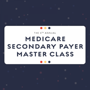 Medicare Secondary Payer Master Class