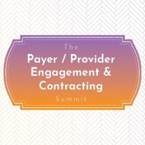 The Payer/Provider Engagement & Contracting Summit