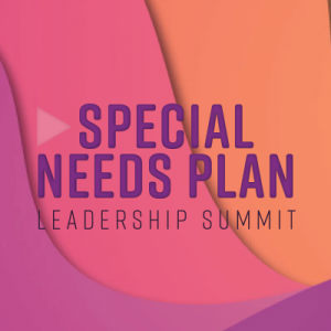 The 10th Annual Special Needs Plan Leadership Summit
