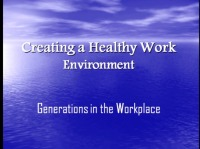 Generations in the Workplace: Creating a Healthy Work Environment