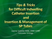 Tips and Tricks for Difficult Indwelling Urethral Catheter Insertion and Insertion and Management of Suprapubic Tubes