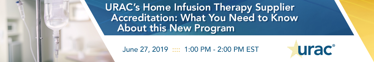 URAC's Home Infusion Therapy Supplier Accreditation: What You Need to Know About this New Program