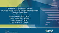 The Future of Telehealth is Here - Promote safety, security and patient outcomes through virtual visits
