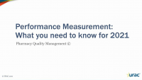 Performance Measurement: What you need to know for 2021 Pharmacy Quality Management ©