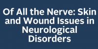 Of All the Nerve: Skin and Wound Issues in Neurological Disorders
