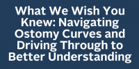 What We Wish You Knew: Navigating Ostomy Curves and Driving Through to Better Understanding