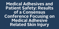 Medical Adhesives and Patient Safety: Results of a Consensus Conference Focusing on Medical Adhesive Related Skin Injury