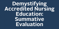 Demystifying Accredited Nursing Education: Summative Evaluation