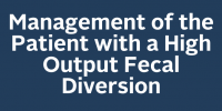 Management of the Patient with a High Output Fecal Diversion