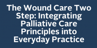 The Wound Care Two Step: Integrating Palliative Care Principles into Everyday Practice