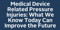 Medical Device Related Pressure Injuries: What We Know Today Can Improve the Future